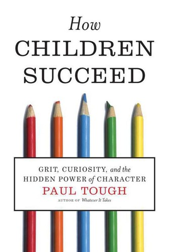 How Children Succeed - Grit, Curiosity, and the Hidden Power of Character