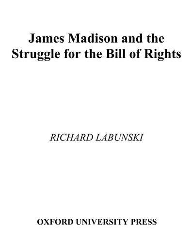 James Madison and the Struggle for the Bill of Rights by Richard Labunski PDF