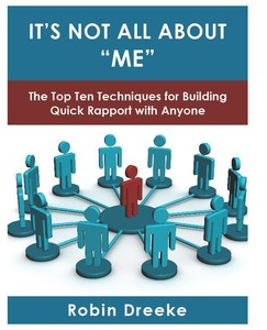 It's Not All About Me - The Top Ten Techniques for Building Quick Rapport with Anyone