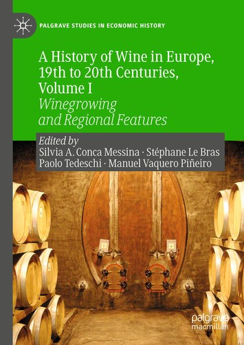 A History of Wine in Europe, 19th to 20th Centuries, Volume I Winegrowing and Regional Features