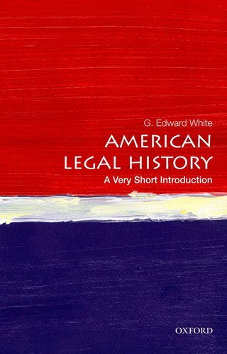 American Legal History  A Very Short Introduction by G  Edward White