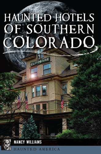 Haunted Hotels of Southern Colorado (Haunted America) By Nancy Williams