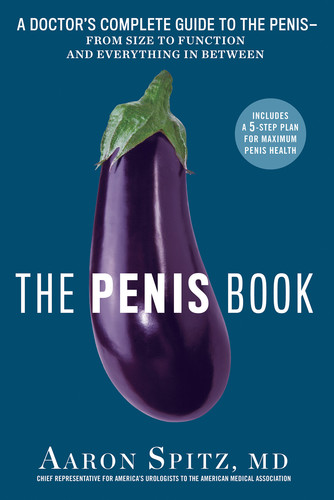 The Penis Book - A Doctor's Complete Guide to the Penis--From Size to Function
