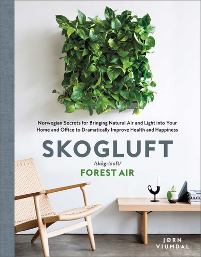 Skogluft - Norwegian Secrets for Bringing Natural Air and Light into Your Home and Office to