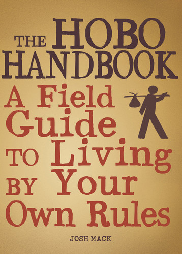 The Hobo Handbook A Field Guide to Living by Your Own Rules