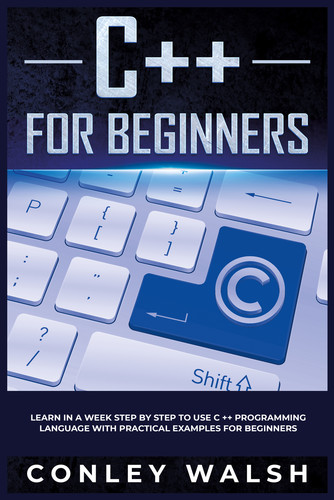 C++ for beginners by Conley Walsh [kornbolt]