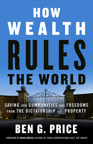 How Wealth Rules the World by Ben G  Price