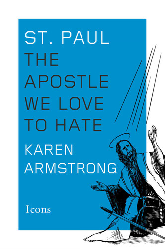 St  Paul  The Apostle We Love to Hate by Karen Armstrong