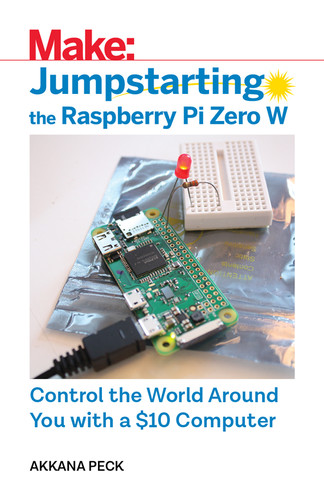 Make - Jumpstarting the Raspberry Pi Zero W - Control the World Around You with a $10 Computer