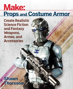 Make - Props and Costume Armor - Create Realistic Science Fiction and FantasyWeapons