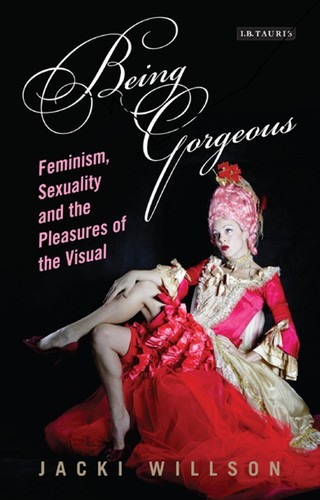 Being Gorgeous - Feminism, Sexuality and the Pleasures of the Visual
