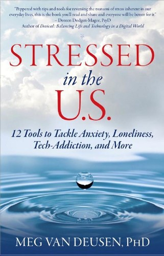 Stressed in the U S  12 Tools to Tackle Anxiety, Loneliness, Tech-Addiction, and More