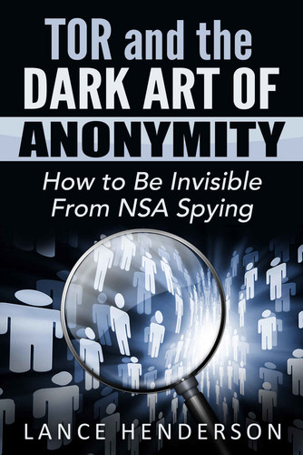 Tor and  Dark Art of Anonymity (deep web, kali linux, hacking, bitcoins) Defeat NSA Spying