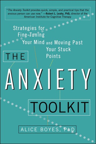 The Anxiety Toolkit - Strategies for Fine-Tuning Your Mind and Moving Past Your Stuck Points