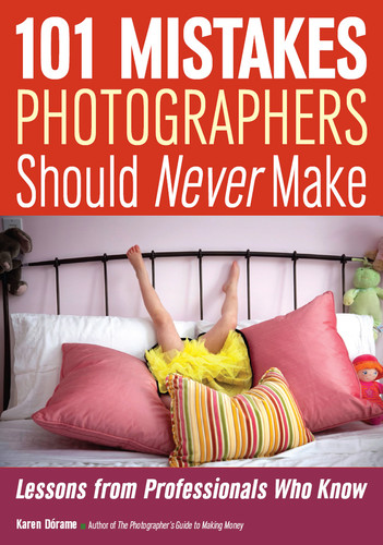 101 Mistakes Photographers Should Never Make Lessons from Professionals Who Know