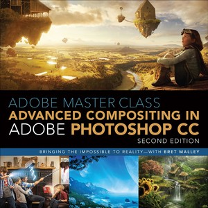 Adobe Master Class - Advanced Compositing in Adobe Photoshop CC, 2nd Edition