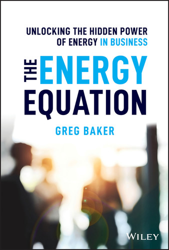 The Energy Equation Unlocking the Hidden Power of Energy in Business