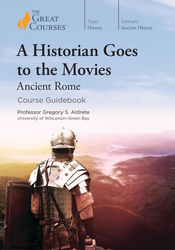 A Historian Goes to the Movies  Ancient Rome by Gregory S  Aldrete PDF