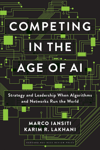 Competing in the Age of AI by Marco Iansiti, Karim R  Lakhani