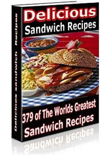 Delicious Sandwich Recipes - 379 of the World's Greatest Sandwich Recipes