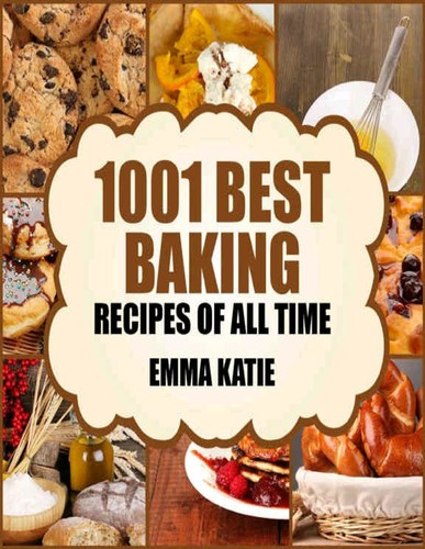 1001 Best Baking Recipes of All Time A Baking Cookbook with Over 1001 Recipes Book For Baking Bas...
