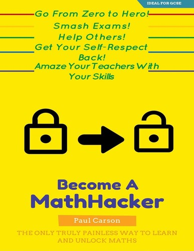 The Math-Hacker Book Shortcut Your Way To Maths Success - The Only Truly Painless Way To Learn