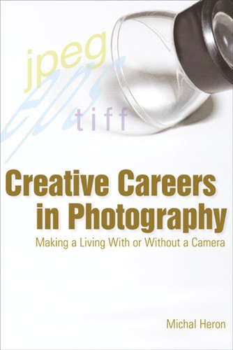 Creative Careers in Photography - Making a LIving With or Without a Camera