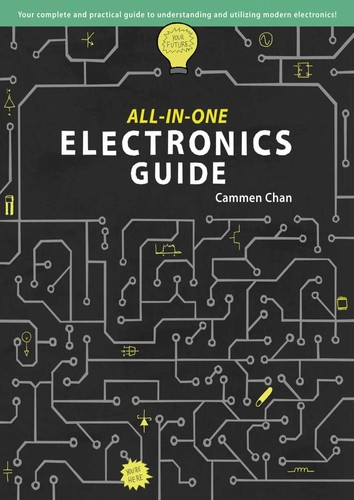 All-In-One Electronics Guide - Your Complete Practical Guide to Understanding and Utilizing