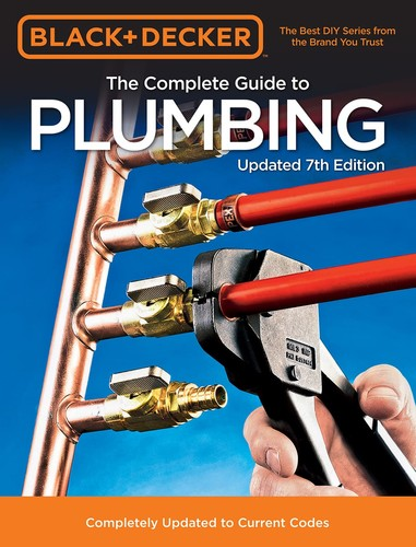Black & Decker The Complete Guide to Plumbing, 7th Edition - Completely Updated to Current Codes