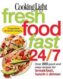 Cooking Light Fresh Food Fast 247 5 Ingredient, 15 minute recipes