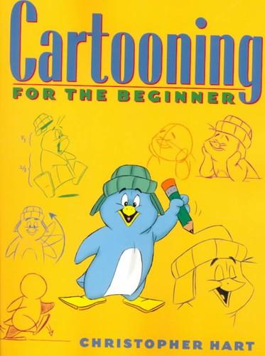 Cartooning for the Beginner (Christopher Hart's Cartooning)