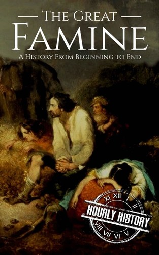 The Great Famine  A History from Beginning to End