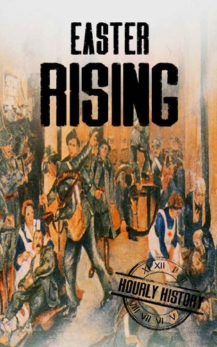 Easter Rising  A History From Beginning to End