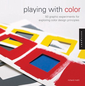 Playing with Color - 50 Graphic Experiments for Exploring Color Design Principles