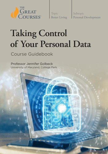 Jennifer Golbeck - 2020 - Taking Control of Your Personal Data (Technology)