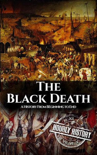 The Black Death  A History From Beginning to End