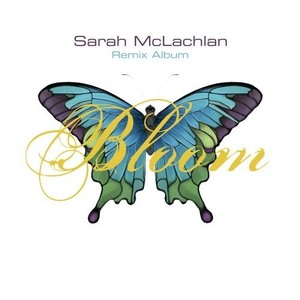 Sarah McLachlan - Bloom Remix Album [MP3]