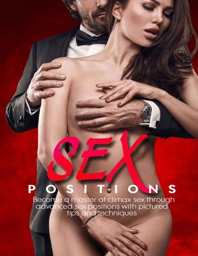 Sex Positions Become A Master At Climax Sex Through Advanced Sex Positions With Pictured Tips And...