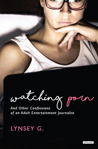 Watching Porn - And Other Confessions of an Adult Entertainment Journalist