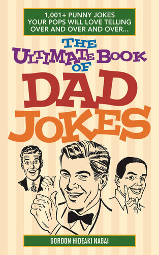 The Ultimate Book of Dad Jokes - 1,001+ Punny Jokes Your Pops Will Love Telling Over and Over and...