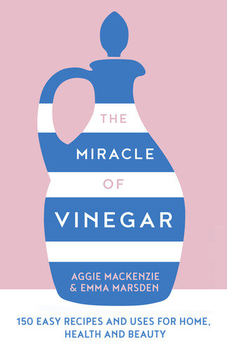 The Miracle of Vinegar - 150 Easy Recipes and Uses for Home, Health and Beauty