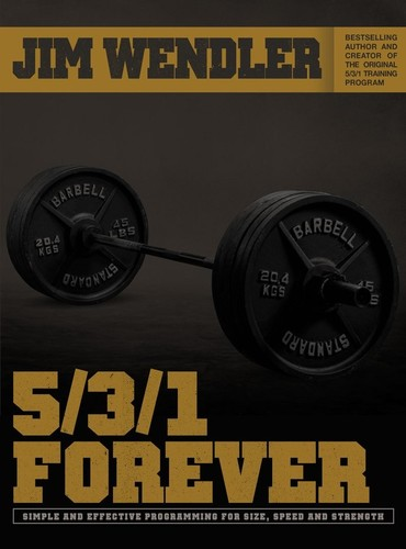 5,3,1 Forever - Simple and Effective Programming for Size, Speed, and Strength