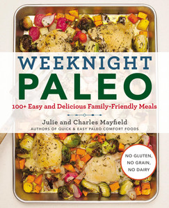 Weeknight Paleo - 100+ Easy and Delicious Family-Friendly Meals