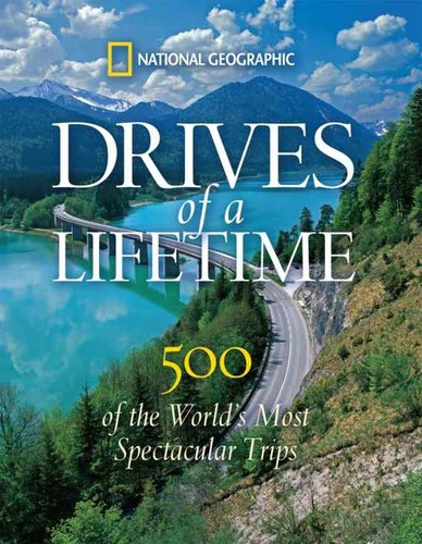 Drives of a Lifetime - 500 of the World's Most Spectacular Trips (National Geographic)