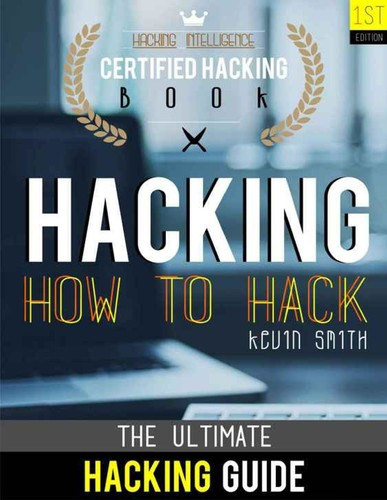 Hacking  The Ultimate Hacking for Beginners  How to Hack  Hacking Intelligence  Certified Hacking...