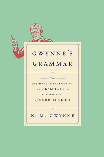 Gwynne's Grammar - The Ultimate Introduction to Grammar and the Writing of Good English