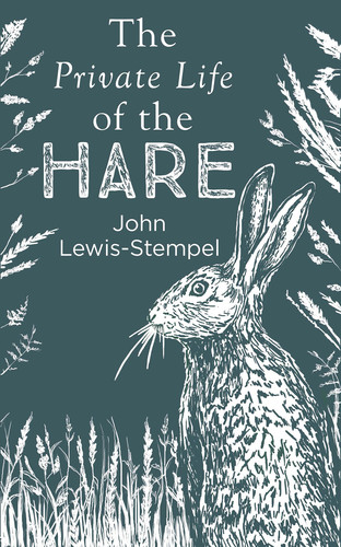 The Private Life of the Hare by John Lewis-Stempel