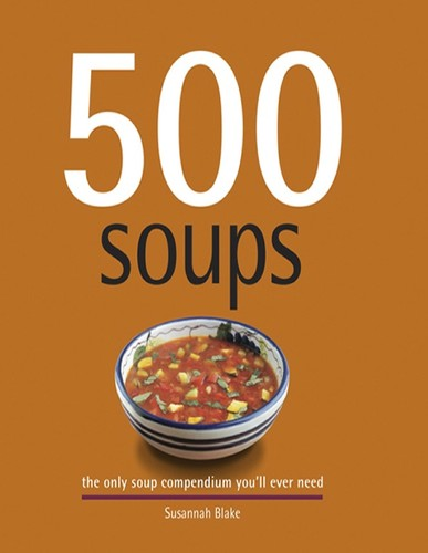 500 Soups, The only soup compendium you'll ever need