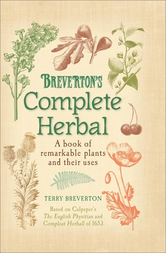 Breverton's Complete Herbal - A Book of Remarkable Plants and Their Uses