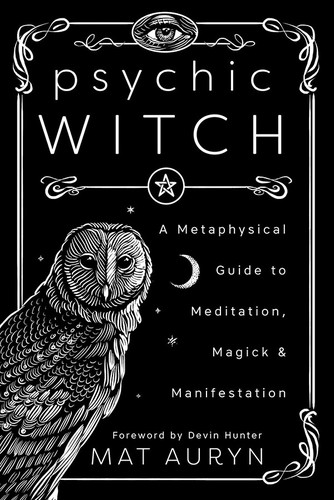 Psychic Witch  A Metaphysical Guide to Meditation by Mat Auryn